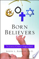 """""""Born Believers: The Science of Children's Religious Belief"""" by Justin L. Barrett"""