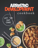 Arrested Development Cookbook