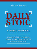 Daily Stoic: A Daily Journal On Meditation, Stoicism, Wisdom and Philosophy to Improve Your Life Pdf/ePub eBook