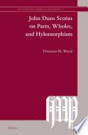 John Duns Scotus on Parts  Wholes  and Hylomorphism