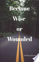 Become Wise or Wounded Book PDF