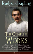 The Complete Works of Rudyard Kipling: 5 Novels & 440+ Short Stories, Complete Poetry, Historical Works and Autobiographical Writings (Illustrated) Pdf/ePub eBook