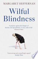 """""""Wilful Blindness: Why We Ignore the Obvious"""" by Margaret Heffernan"""