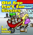 Old Age Isn t for Sissies
