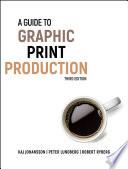 """A Guide to Graphic Print Production"" by Kaj Johansson, Peter Lundberg, Robert Ryberg"