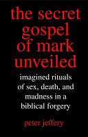 The Secret Gospel of Mark Unveiled