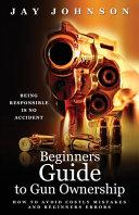 Beginners Guide to Gun Ownership