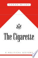 """The Cigarette: A Political History"" by Sarah Milov"
