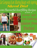 Get Gorgeous An Alluring Beauty With Aspiring Shred Diet 100 Flavorful Everfilling Recipes With A Low Gi Low Calories Gluten Free Detox