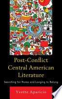 Post-conflict Central American literature : searching for home and longing to belong