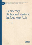 Democracy  Rights and Rhetoric in Southeast Asia