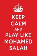 Keep Calm and Play Like Mohamed Salah