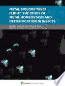 Metal Biology Takes Flight: The Study of Metal Homeostasis and Detoxification in Insects
