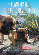 The Plant Based Dog Food Revolution  With 50 Recipes