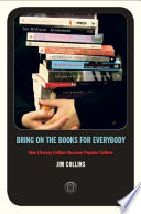 """""""Bring on the Books for Everybody: How Literary Culture Became Popular Culture"""" by Jim Collins"""