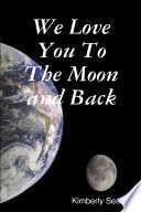 We Love You To The Moon and Back Book PDF
