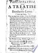 Philadelphia, or, a Treatise of brotherly-love, etc
