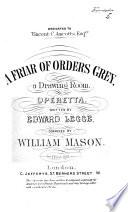 A Friar of Orders Grey  a drawing room Operetta  written by E  Legge