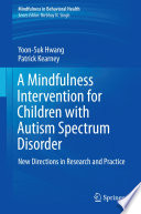 A Mindfulness Intervention for Children with Autism Spectrum Disorders