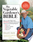 """The Vegetable Gardener's Bible, 2nd Edition: Discover Ed's High-Yield W-O-R-D System for All North American Gardening Regions: Wide Rows, Organic Methods, Raised Beds, Deep Soil"" by Edward C. Smith"