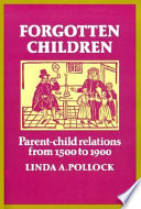 """""""Forgotten Children: Parent-Child Relations from 1500 to 1900"""" by Linda A. Pollock, Cambridge University Press"""