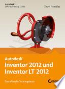 AutoDesk Inventor 2012 und Inventor LT 2012  : das offizielle Trainingsbuch