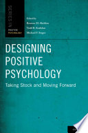 """Designing Positive Psychology: Taking Stock and Moving Forward"" by Kennon M. Sheldon, Todd B. Kashdan, Michael F. Steger"