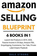 Amazon Selling Blueprint 6 Books In 1 Launch Hot Products In 2019 2020 Passive Income In 30 Days Amazon Fba Dropshipping Ecommerce You T