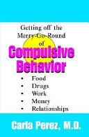 Getting Off the Merry-Go-Round of Compulsive Behaviors