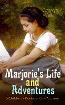 Marjorie's Life and Adventures – 5 Children's Books in One Volume ebook