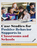 Case Studies for Positive Behavior Supports in Classrooms and Schools