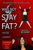 Why Not Stay Fat    Overweight  So What   Be Happy with Who and What You Are