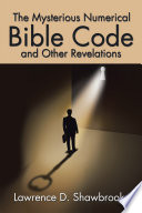 The Mysterious Numerical Bible Code and Other Revelations