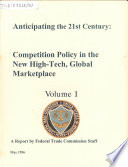 Anticipating the 21st Century : a Report: Competition policy in the new high-tech, global marketplace