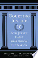 Courting Justice  : Ten New Jersey Cases That Shook the Nation