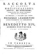 Raccolta di alcune notificazioni, editti, ed istruzioni pubblicate pel buon governo della sua diocesi dall'eminentissimo ... Prospero Lambertini ... Tomo primo (-secondo)