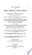 An Essay on the Roman Denarius and English Silver Penny ... To which is appended a list of English and Scotch pennies from the Conquest ... an account of the farthings of Queen Anne; a list of books necessary to the collectors of medals; transactions of the Numismatic Society, etc