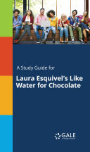 A Study Guide for Laura Esquivel s Like Water for Chocolate