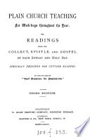 Plain Church teaching for week days throughtout the year  or  Readings from the collect  Epistle    Gospel of each Sunday   c  By the author of  Brief devotions for Passion tide   Book