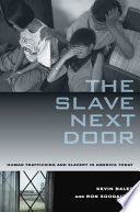 """""""The Slave Next Door: Human Trafficking and Slavery in America Today"""" by Kevin Bales, Ron Soodalter"""