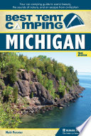 Best Tent Camping: Michigan  : Your Car-Camping Guide to Scenic Beauty, the Sounds of Nature, and an Escape from Civilization