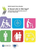 OECD Health Policy Studies A Good Life in Old Age  Monitoring and Improving Quality in Long term Care