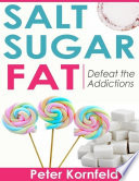 Salt Sugar Fat  Defeat the Addictions