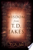 Wisdom from T D  Jakes