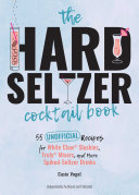 The Hard Seltzer Cocktail Book
