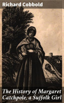 The History of Margaret Catchpole, a Suffolk Girl [Pdf/ePub] eBook