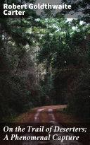 On the Trail of Deserters; A Phenomenal Capture [Pdf/ePub] eBook