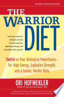 """The Warrior Diet: Switch on Your Biological Powerhouse for High Energy, Explosive Strength, and a Leaner, Harder Body"" by Ori Hofmekler"