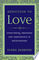 """""""Addiction to Love: Overcoming Obsession and Dependency in Relationships"""" by Susan Peabody"""