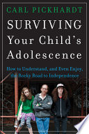 """Surviving Your Child's Adolescence: How to Understand, and Even Enjoy, the Rocky Road to Independence"" by Carl Pickhardt"